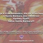 Hoje é 4 de dezembro, dia da orixá Iansã, a Santa Bárbara dos católicos!