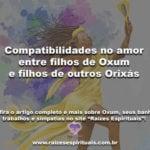 Compatibilidades no amor entre filhos de Oxum e filhos de outros Orixás
