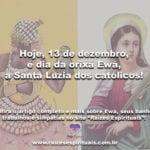 Hoje,13 de dezembro, é dia daorixá Ewá, a Santa Luzia dos católicos!