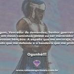 Ogum, Vencedor de demandas, Senhor guerreiro! Ogunhê!!!