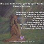 Confira uma linda mensagem de aprendizado da Cabocla Jurema!
