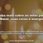 Saiba mais sobre as velas para o Natal, suas cores e energias