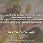 Que o espelho de Oxum reflita tudo o que os outros me desejam!