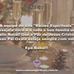 """A equipe do site """"Raízes Espirituais"""" deseja a você e a toda a sua família um feliz Natal!"""