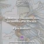 O Natal é também dia do nosso Pai Oxalá. Epà Babá!!!
