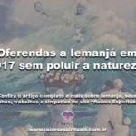 Oferendas a Iemanjá em 2017 sem poluir a natureza!
