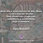 Bom dia e boas festas de Ano Novo com a paz de Oxalá!