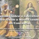 Aprenda sobre o sincretismo entre Oxum e Nossa senhora da Conceição