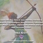 Que Oxóssi lance sua flecha certeira e afaste os inimigos…