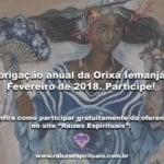 Obrigação anual da Orixá Iemanjá – Fevereiro de 2018. Participe!