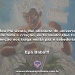 Meu Pai Oxalá, Rei absoluto do universo e de toda a criação…