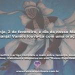 Hoje, 2 de fevereiro, é dia da nossa Mãe Iemanjá! Vamos louvá-La com uma oração!