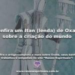 Confira um Itan (lenda) de Oxalá sobre a criação do mundo