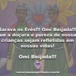 Saravá os Erês!!! Omi Beijada!!!