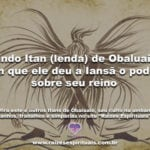 Lindo Itan (lenda) de Obaluaiê em que ele deu a Iansã o poder sobre seu reino