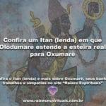 Confira um Itan (lenda) em que Olodumaré estende a esteira real para Oxumarê