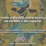 O culto a Oxóssi, orixá da caça, da fartura e da riqueza!