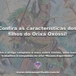 Confira as características dos filhos do Orixá Oxóssi!