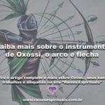 Saiba mais sobre o instrumento de Oxóssi, o arco e flecha