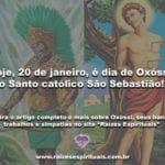 Hoje, 20 de janeiro, é dia de Oxóssi, o Santo católico São Sebastião!