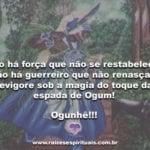 Não há força que não se restabeleça… Ogunhê!!!