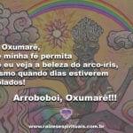 Pai Oxumarê, que minha fé permita que eu veja a beleza do arco-íris…