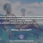 Que as ondas de Iemanjá nos descarreguem… Odoyá, Iemanjá!!!