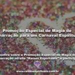 Promoção Especial de Magia de Amarração para um Carnaval Espiritual
