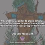 Meu Pai, Oxóssi, Caçador do plano astral. Okê Arô Oxóssi!!!