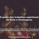 O poder dos trabalhos espirituais de Exús e Pombagiras