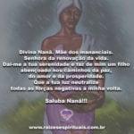 Divina Nanã.Mãe dos mananciais. Senhora da renovação da vida…