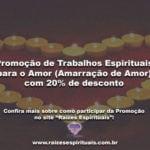 Promoção de Trabalhos Espirituais para o Amor (Amarração de Amor) com 20% de desconto