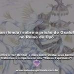 Itan (lenda) sobre a prisão de Oxalufã no Reino de Oyó