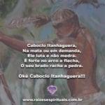 Caboclo Itanhaguera, Na mata ou em demanda, Ele luta e não medra!
