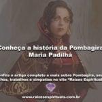 Conheça a história da Pombagira Maria Padilha