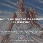 Confira um lindo ponto cantado de Oxaguiã!