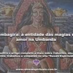 Pombagira: a entidade das magias de amor na Umbanda