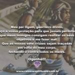 Meu pai Ogum, guerreiro divino, peço a vossa proteção!