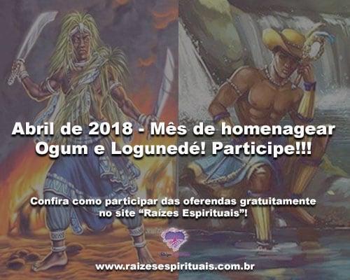 Abril de 2018 - Mês de homenagear Ogum e Logunedé! Participe!!!