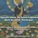 Obrigação anual do Orixá Logunedé – Abril de 2018. Participe!
