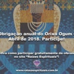 Obrigação anual do Orixá Ogum – Abril de 2018. Participe!
