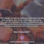 Meu Pai Xangô, tu que és defensor da justiça de Deus e dos homens…