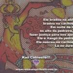 Ele bradou na aldeia, bradou na cachoeira! Kaô Cabiesilê!!!