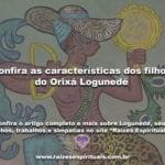 Confira as características dos filhos do Orixá Logunedé