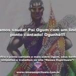 Vamos saudar Pai Ogum com um lindo ponto cantado! Ogunhê!!!