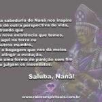 Que a sabedoria de Nanã nos inspire sempre! Saluba Nanã!