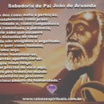 Para o domingo, a sabedoria de Pai João de Aruanda… Adorei as Almas!