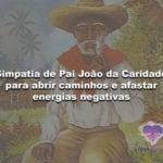 Simpatia de Pai João da Caridade para abrir caminhos e afastar energias negativas