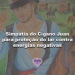 Simpatia do Cigano Juan para proteção do lar contra energias negativas
