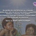 No jardim do céu brincam as crianças! Salve os Erês!!! Salve os Ibeji!!!